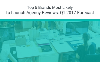 Top 5 Brands Most Likely To Launch Agency Reviews: Q1 2017 Forecast