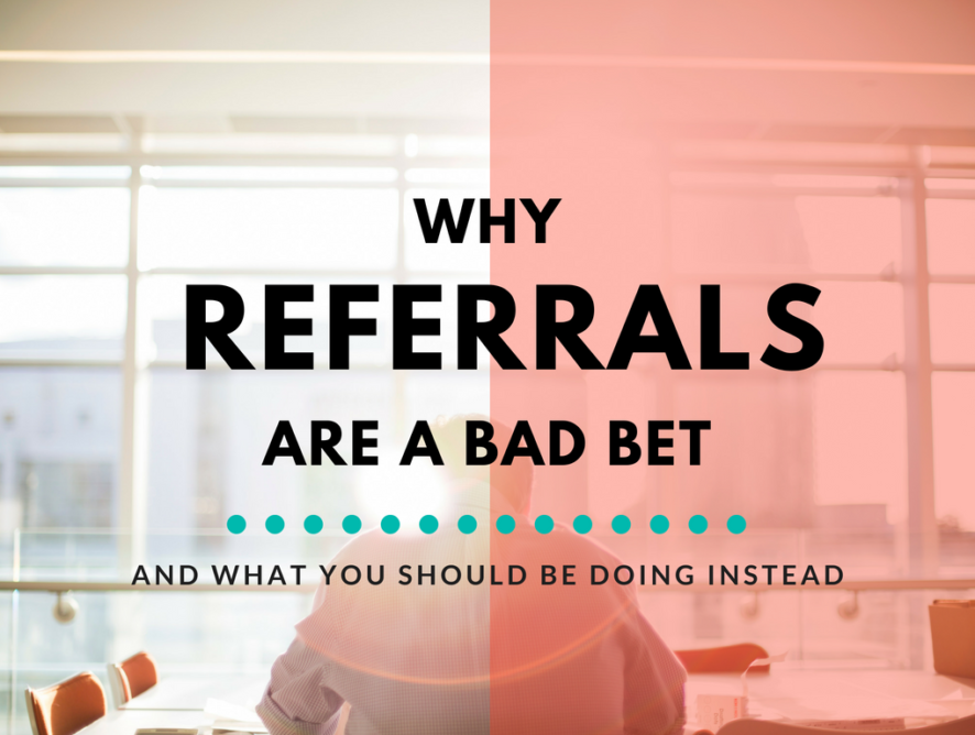 Why Referrals Are a Bad Business Development Strategy