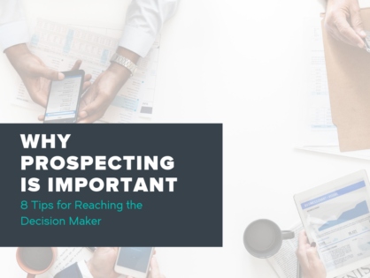 Why Prospecting Is Important: Eight Tips For Reaching the Decision Maker