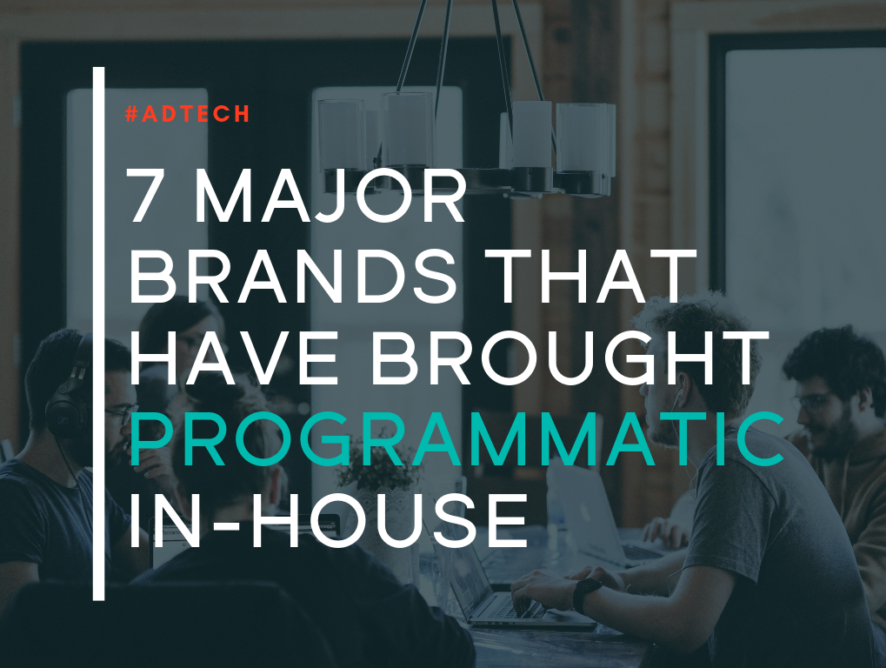 7 Major Brands Who've Brought Their Programmatic Advertising In-House