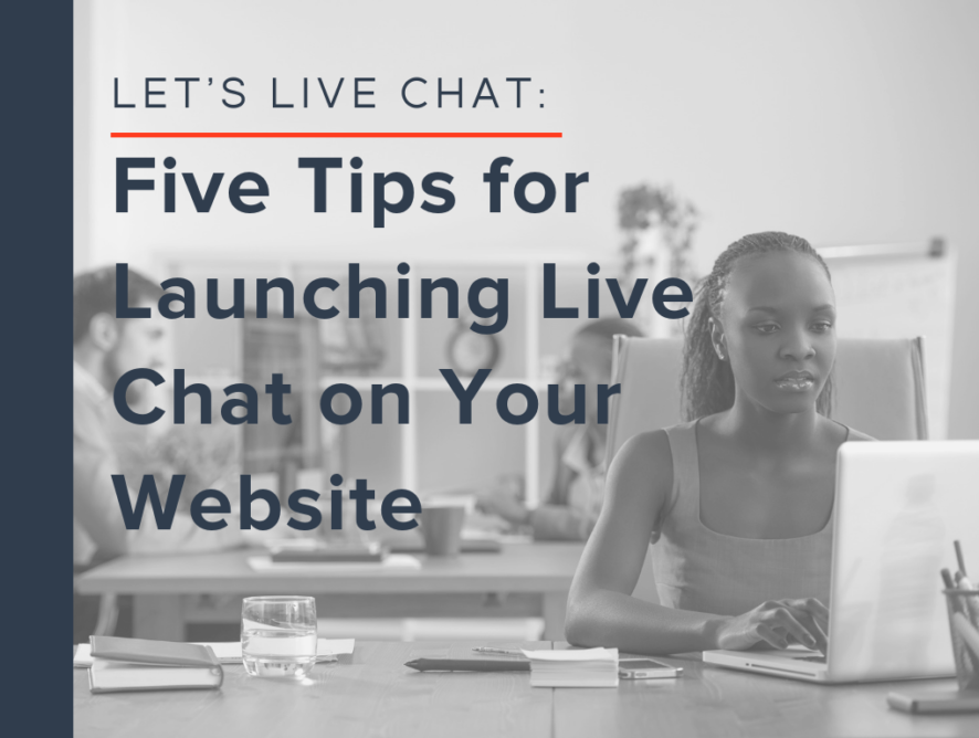 Let's Live Chat: Five Tips for Launching Live Chat on Your Website