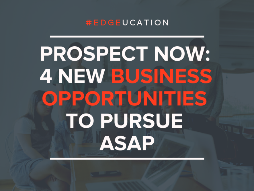 Prospect Now: 4 New Business Opportunities to Pursue ASAP