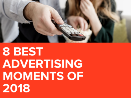 8 Best Advertising Moments of 2018