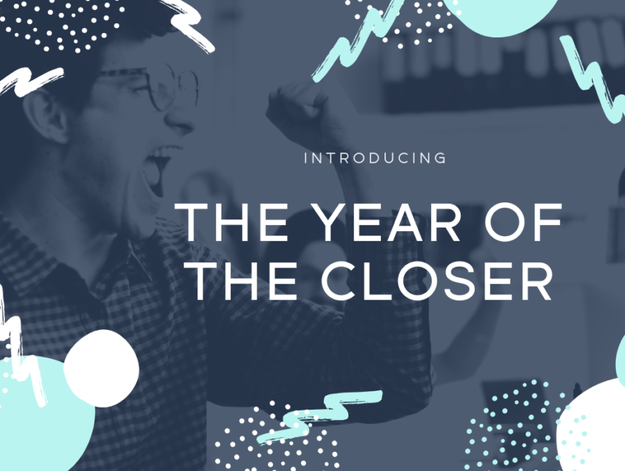 2019: Introducing the Year of the Closer