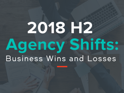 2018 H2 Agency Shifts You Should Know About: Business Wins and Losses