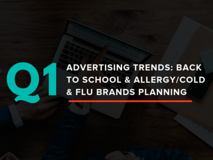 Q1 Advertising Trends: Back to School & Allergy/Cold & Flu Brands Planning