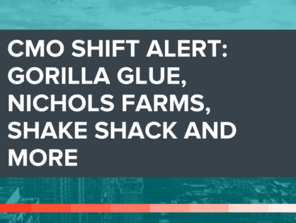 CMO Shift Alert: Gorilla Glue, Nichols Farms, Shake Shack and More