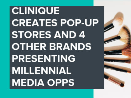 Clinique Creates Pop-up Stores & 4 Other Brands Presenting Millennial Media Opps