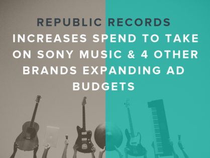 Republic Records Increases Spend To Take On Sony Music & 4 Other Brands Expanding Ad Budgets