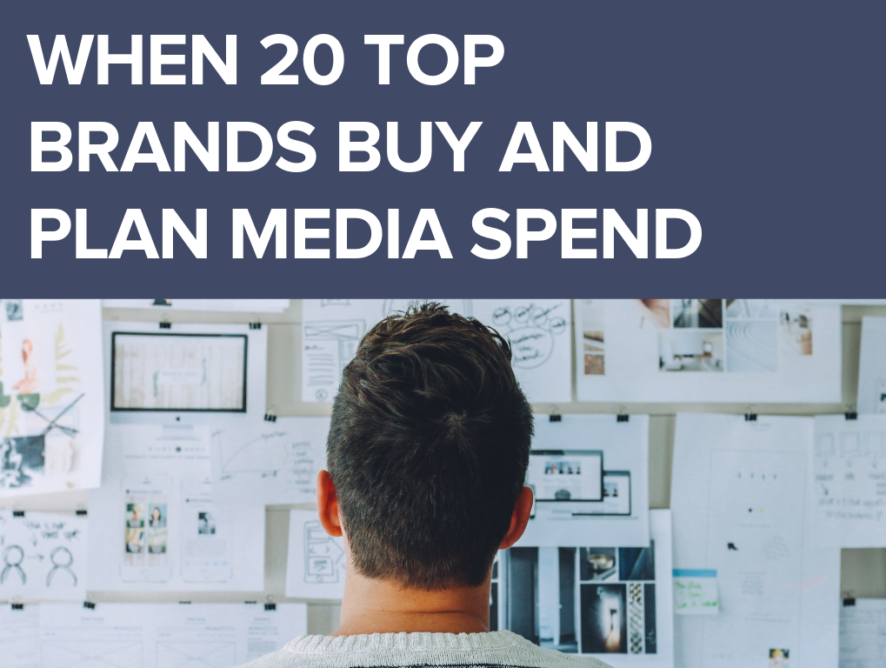 When 20 Top Brands Buy and Plan Media Spend