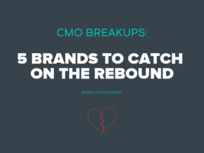 CMO Breakups: 5 Brands To Catch On The Rebound