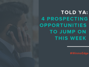We Told Ya: 4 Prospecting Opportunities To Jump On This Week