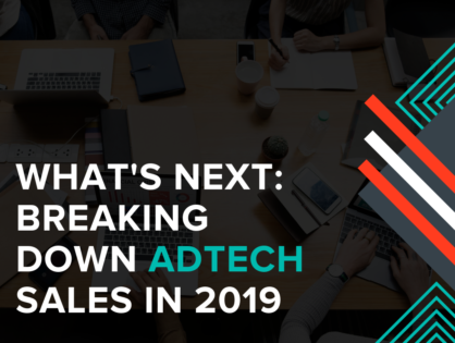 What's Next: Breaking Down Adtech Sales in 2019