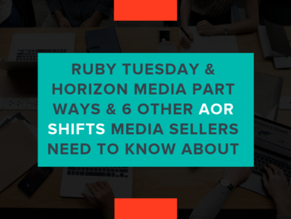 Ruby Tuesday & Horizon Media Part Ways & 6 Other AOR Shifts Media Sellers Need To Know About