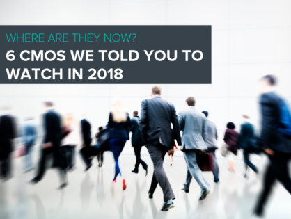 Where Are They Now? 6 CMOs We Told You to Watch in 2018
