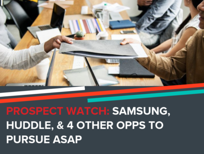 Prospect Watch: Samsung, Huddle & 4 Other Opps to Pursue ASAP