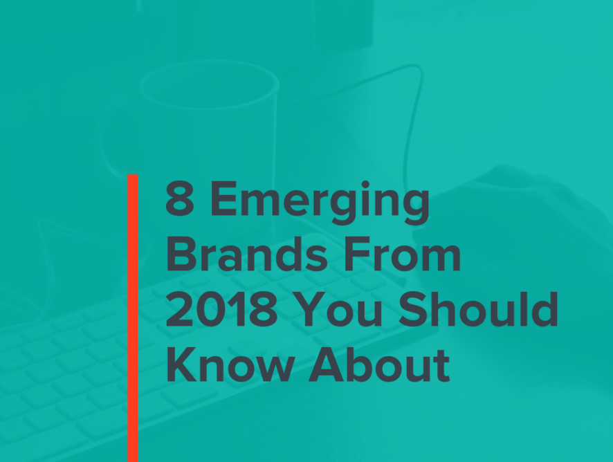 8 Emerging Brands from 2018 You Should Know About