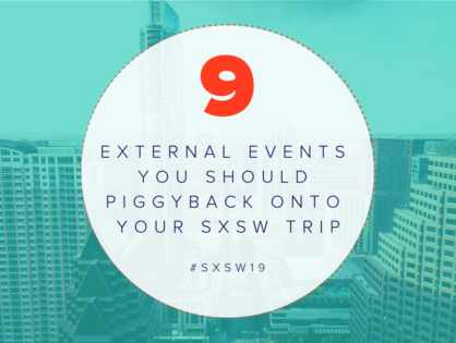 9 External Events You Should Piggyback Onto Your SXSW Trip