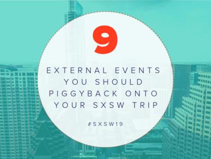 9 External Events You Should Piggyback Onto Your SXSW Trip