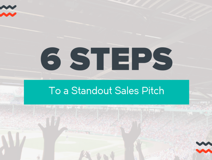 6 Steps To a Standout Sales Pitch