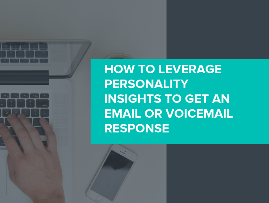 3 Tips From The Experts: How To Leverage Personality Insights to Get an Email or Voicemail Response
