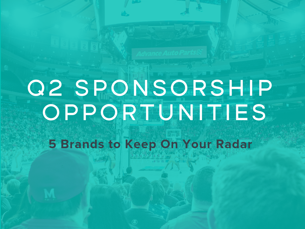 Q2 Sponsorship Opportunities: 5 Brands to Keep On Your Radar