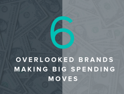 6 Overlooked Brands Making Big Spending Moves