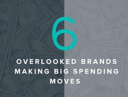 6 Overlooked Brands Making Big Spending Moves