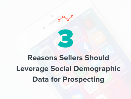 3 Reasons Sellers Should Leverage Social Demographic Data for Prospecting