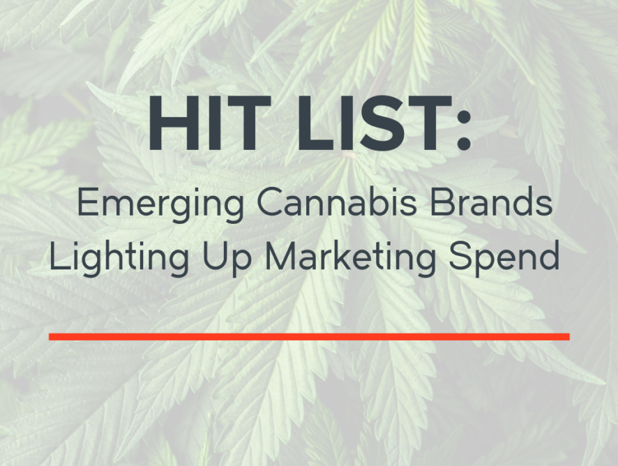 Hit List: Emerging Cannabis Brands Lighting Up Marketing Spend in 2019