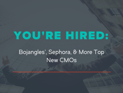You're Hired: Bojangles', Sephora & More Top New CMOs