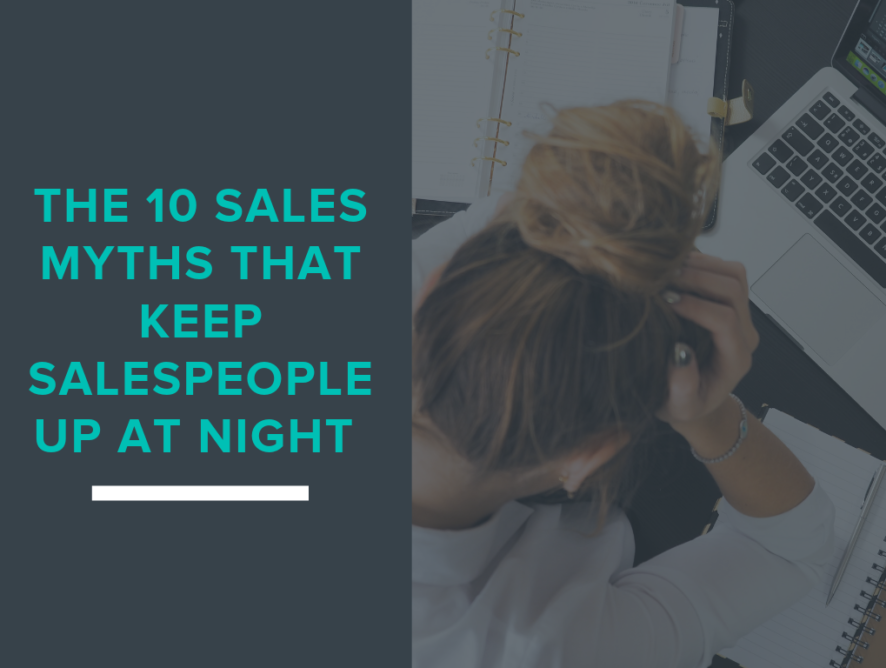 The 10 Sales Myths That Keep Salespeople Up At Night