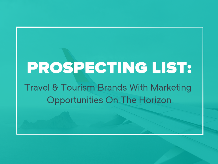 Prospect List: Travel & Tourism Brands With Marketing Opportunities On The Horizon