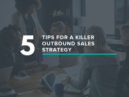 5 Tips For A Killer Outbound Sales Strategy