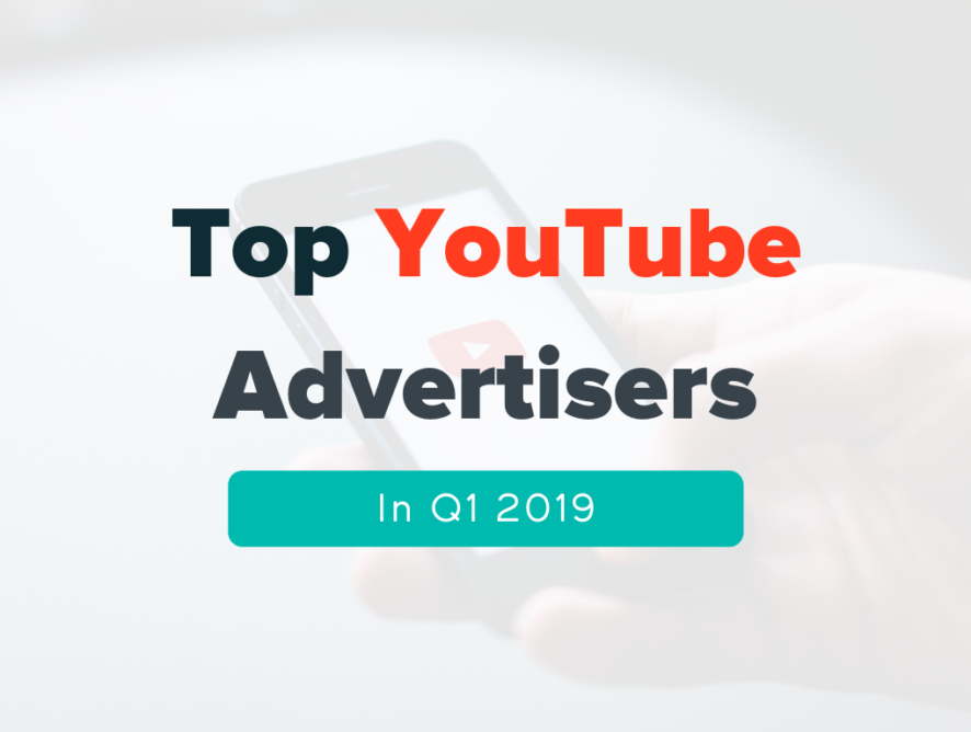 Top YouTube Advertisers in Q1 2019