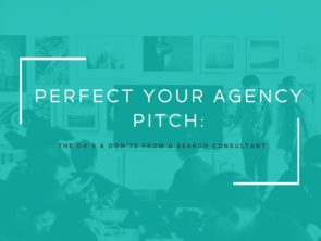 Perfect Your Agency Pitch: The Do's & Don'ts From a Search Consultant