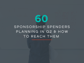 60 Sponsorship Spenders Planning in Q2 & How to Reach Them