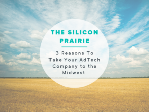 The Silicon Prairie: 3 Reasons To Take Your AdTech Company to the Midwest