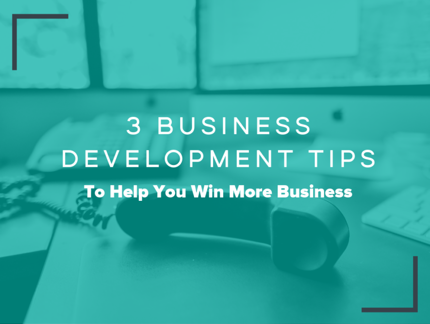 3 Business Development Tips To Help You Win More Business