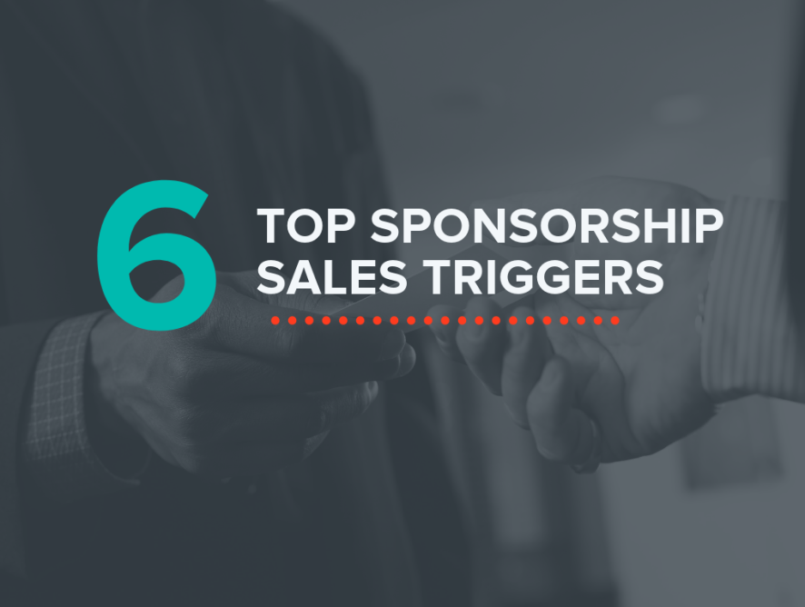 Top 6 Sponsorship Sales Triggers