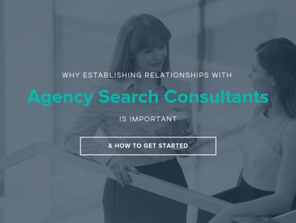 Why Establishing Agency Search Consultant Relationships is Important & How to Get Started