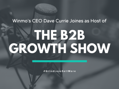 Winmo's Dave Currie Joins as Host of the B2B Growth Show Podcast