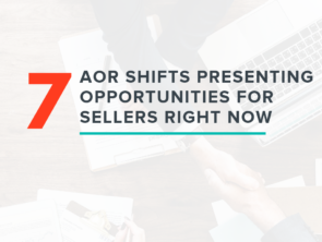 7 AOR Shifts Presenting Opportunities for Sellers Right Now
