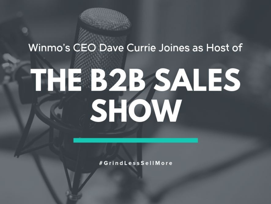 Winmo's Dave Currie Joins as Host of the B2B Sales Show Podcast