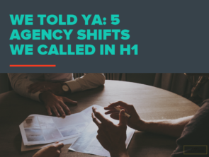 We Told Ya: 5 Agency Shifts We Called in H1