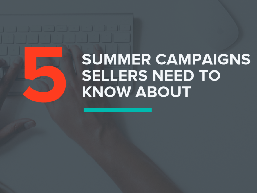 5 Summer Campaign Launches Sellers Need to Know About