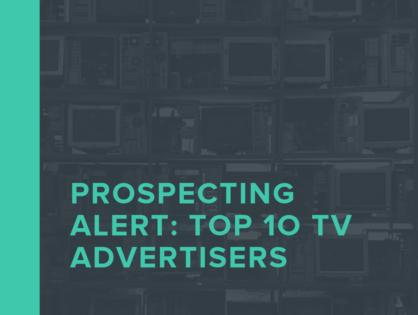 Prospecting Alert: Top 10 TV Advertisers