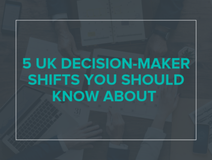 5 UK Decision-Maker Shifts You Should Know About