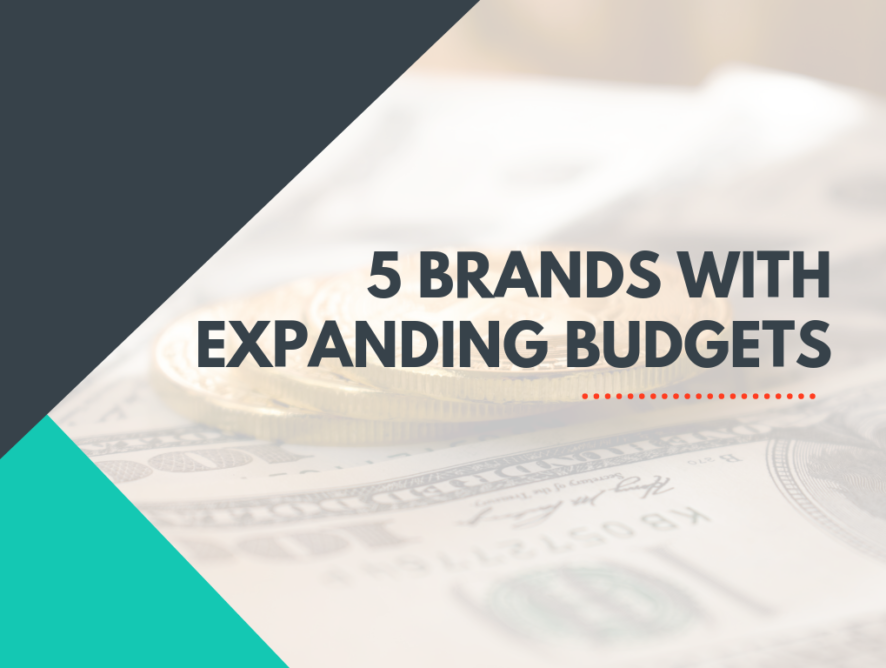 5 Brands with Expanding Budgets