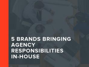 5 Brands Bringing Agency Responsibilities In-House